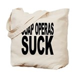 Soap Operas Suck Tote Bag