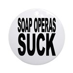 Soap Operas Suck Ornament (Round)