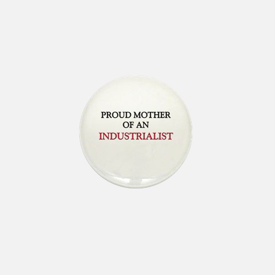 Proud Mother Of An INDUSTRIALIST Mini Button