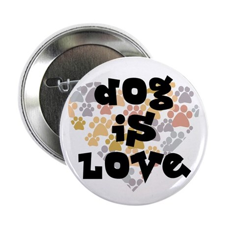 "Dog is love, neutral. 2.25"" Button (10 pack)"
