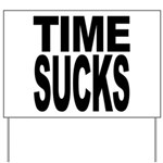 Time Sucks Yard Sign