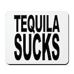 Tequila Sucks Mousepad