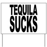 Tequila Sucks Yard Sign