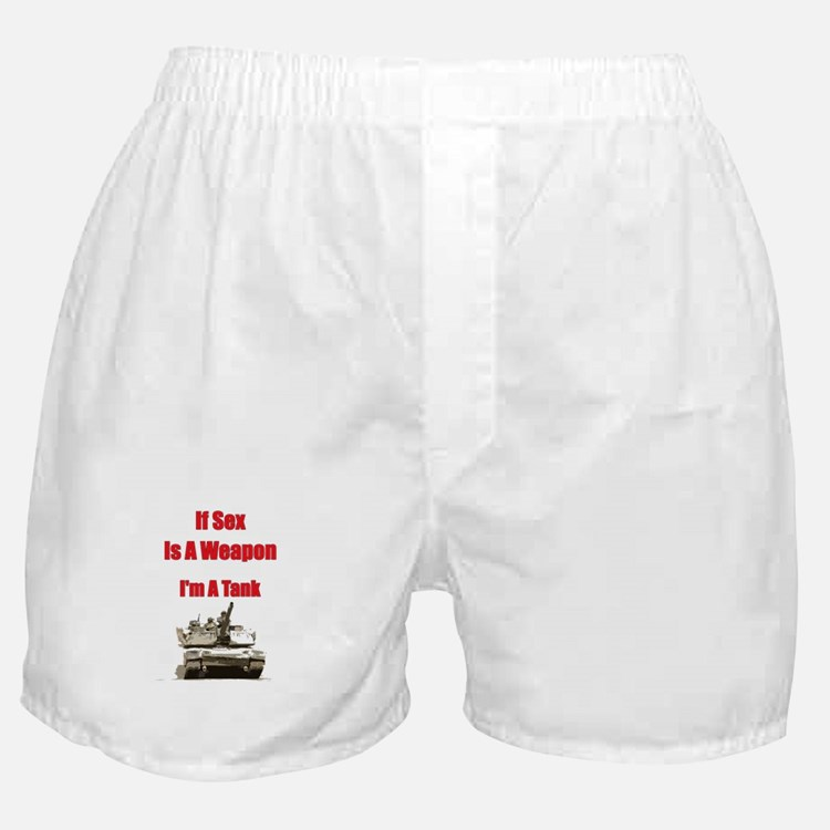 If Sex Is A Weapon I'm A Tank Boxer Shorts