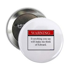 """Everything Said... Edward 2.25"""" Button"""