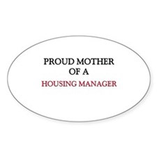 Proud Mother Of A HOUSING MANAGER Oval Decal