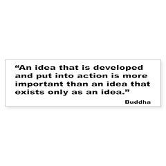 Buddha Idea Into Action Quote Bumper Bumper Sticker