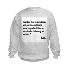 Buddha Idea Into Action Quote (Front) Sweatshirt