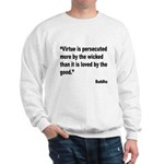Buddha Persecuted Virtue Quote (Front) Sweatshirt