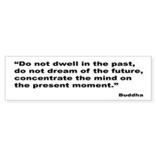 Buddha Present Moment Quote Bumper Bumper Sticker