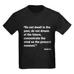 Buddha Present Moment Quote (Front) T