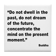 Buddha Present Moment Quote Tile Coaster