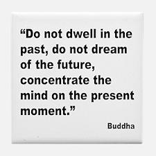 Buddha Present Moment Quote Tile Coaster