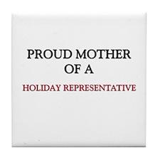 Proud Mother Of A HOLIDAY REPRESENTATIVE Tile Coas