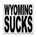 Wyoming Sucks Tile Coaster