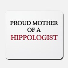 Proud Mother Of A HIPPOLOGIST Mousepad