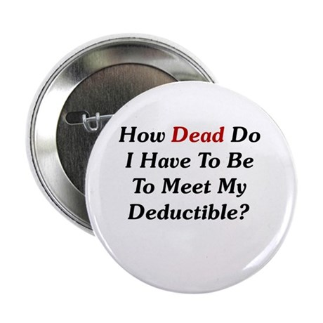 """Dying To Meet My Deductible 2.25"""" Button"""