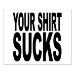 Your Shirt Sucks Small Poster