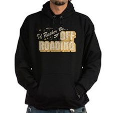 I'd Rather Be Off Roading Hoodie
