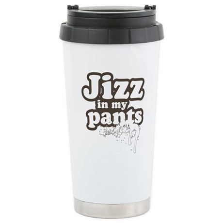 Jizz in my pants Stainless Steel Travel Mug