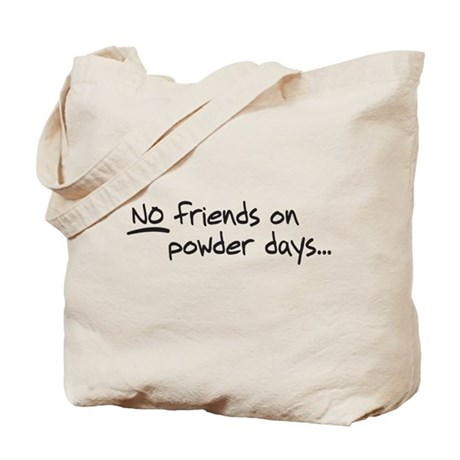 No Friends on Powder Days Tote Bag
