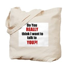 Do you really think I want to Tote Bag