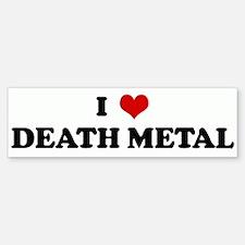 I Love DEATH METAL Bumper Bumper Bumper Sticker