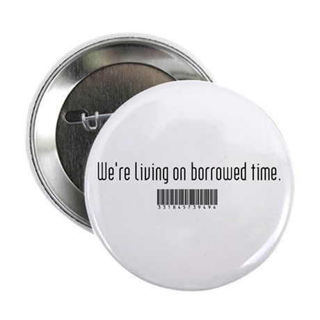 "Borrowed Time 2.25"" Button"