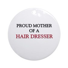 Proud Mother Of A HAIR DRESSER Ornament (Round)
