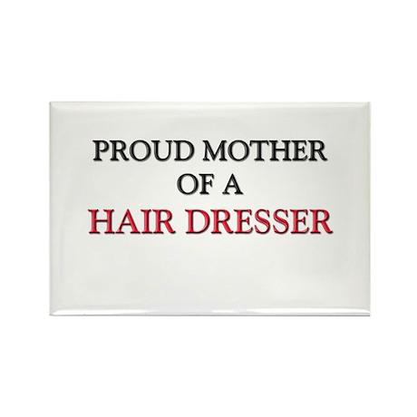 Proud Mother Of A HAIR DRESSER Rectangle Magnet (1
