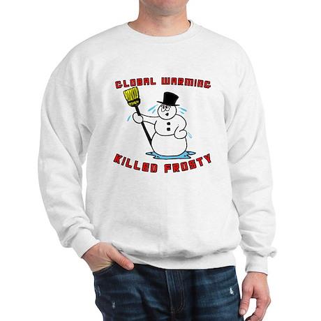Global warming killed Frosty. Sweatshirt