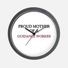 Proud Mother Of A GUIDANCE WORKER Wall Clock