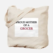 Proud Mother Of A GROCER Tote Bag