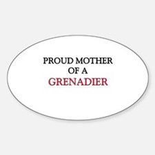 Proud Mother Of A GRENADIER Oval Decal