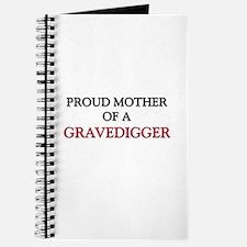 Proud Mother Of A GRAVEDIGGER Journal