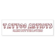 Tattoo Artists make better lo Bumper Bumper Bumper Sticker