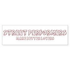 Street Performers make better Bumper Bumper Sticker