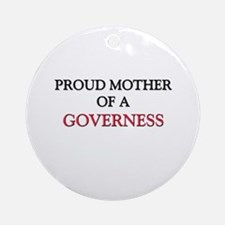 Proud Mother Of A GOVERNESS Ornament (Round)