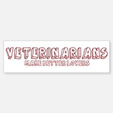 Veterinarians make better lov Bumper Bumper Bumper Sticker