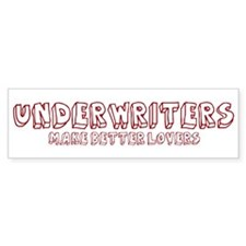 Underwriters make better love Bumper Bumper Sticker