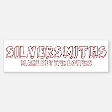 Silversmiths make better love Bumper Bumper Bumper Sticker