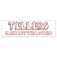Tellers make better lovers Bumper Bumper Sticker
