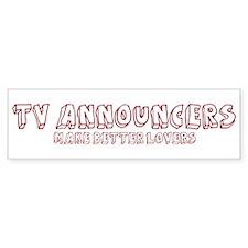 TV Announcers make better lov Bumper Bumper Sticker