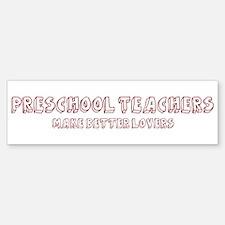 Preschool Teachers make bette Bumper Bumper Bumper Sticker