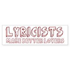 Lyricists make better lovers Bumper Bumper Sticker
