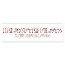 Helicopter Pilots make better Bumper Bumper Sticker