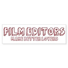 Film Editors make better love Bumper Bumper Sticker