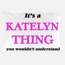 It's a Katelyn thing, you wouldn&# Pillow Case