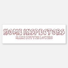 Home Inspectors make better l Bumper Bumper Bumper Sticker