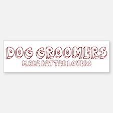 Dog Groomers make better love Bumper Bumper Bumper Sticker